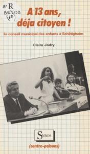 Claire Jodry - À 13 ans, déjà citoyen ! - Le conseil municipal des enfants de Schiltigheim.