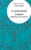 Claire Joubert - Le postcolonial comparé - Anglophonie, fancophonie.
