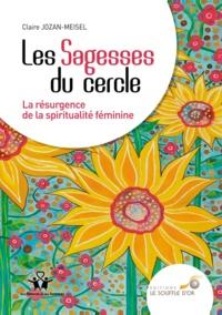 Claire Jozan-Meisel - Les sagesses du cercle - La résurgence de la spiritualité féminine.