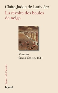 Claire Judde de Larivière - La révolte des boules de neige - Murano face à Venise, 1511.