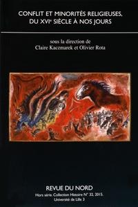 Claire Kaczmarek et Olivier Rota - Conflit et minorités religieuses du XVIe siècle à nos jours.