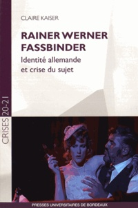 Claire Kaiser - Rainer Werner Fassbinder - Identité allemande et crise du sujet.