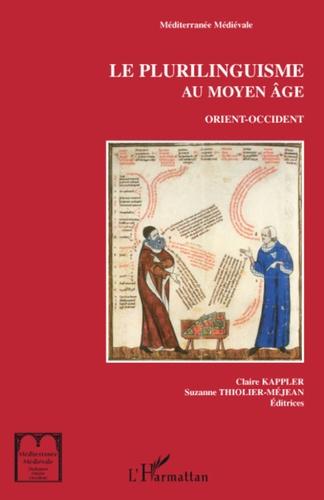 Claire Kappler et Suzanne Thiolier-Méjean - Le plurilinguisme au Moyen Age - Orient-Occident : de Babel à la langue Une.