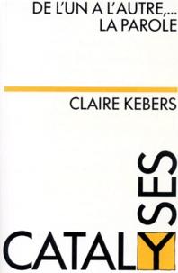 Claire Kebers - De l'un à l'autre, la parole.