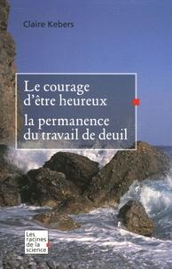 Claire Kebers - Le courage d'être heureux - La permanence du travail de deuil.