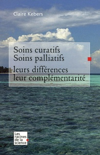 Claire Kebers - Soins curatifs, soins palliatifs - Leurs différences et leur complémentarité.