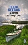 Claire Keegan - A travers les champs bleus.