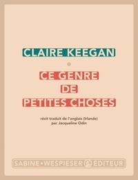 Claire Keegan - Ce genre de petites choses.