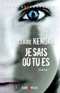 Claire Kendal - Je sais où tu es.
