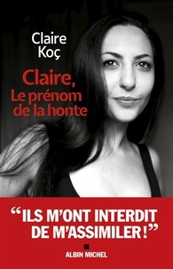 Claire Koç - Claire, le prénom de la honte.