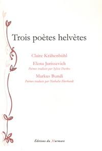 Claire Krähenbühl et Elena Jurissevich - Trois poètes helvètes.