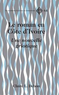 Claire l. Dehon - Le roman en Côte d'Ivoire - Une nouvelle griotique.