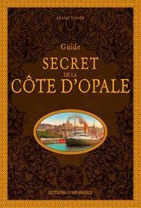 Claire L'Hoër - Guide secret de la Côte d'Opale.