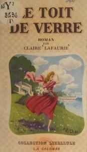 Claire Lafaurie - Le toit de verre.