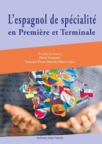 Claire Laffaille et Denis Vigneron - L'espagnol de spécialité en Première et Terminale.
