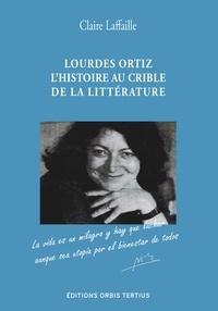 Claire Laffaille - Lourdes Ortiz - L'histoire au crible de la littérature, du franqisme à la démocratie.