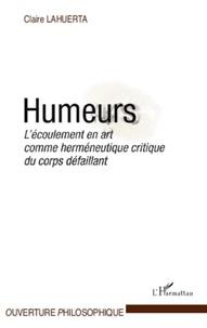 Claire Lahuerta - Humeurs - L'écoulement en art comme herméneutique critique du corps défaillant.