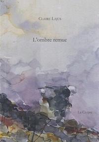 Claire Lajus - L'ombre remue.