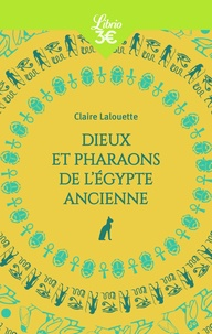 Claire Lalouette - Dieux et Pharaons de l'Egypte ancienne.