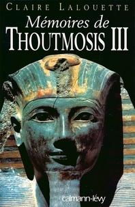 Claire Lalouette - Mémoires de Thoutmosis III.