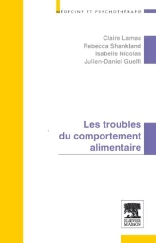 Claire Lamas et Rébecca Shankland - Les troubles des conduites alimentaires.