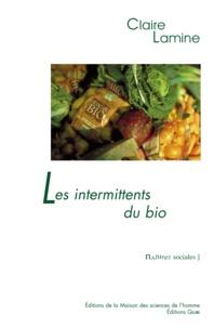 Claire Lamine - Les intermittents du bio - Pour une sociologie pragmatique des choix alimentaires émergents.