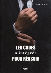 Claire Laroche - Les codes à intégrer pour réussir.