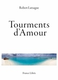 Claire Latxague - Tourments d'amour.