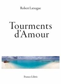 Claire Latxague - Tourments d'amour.