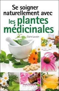 Claire Laurain - Se soigner naturellement avec les plantes médicinales.