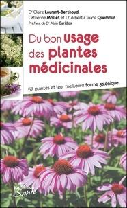 Claire Laurant-Berthoud et Catherine Mollet - Du bon usage des plantes médicinales - 57 plantes et leur meilleure forme galénique.