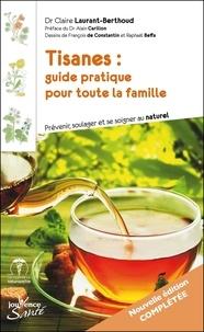Claire Laurant-Berthoud - Tisanes : guide pratique pour toute la famille - Prévenir, soulager et se soigner au naturel.