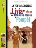 Claire Laurens et Nancy Peña - La véritable histoire de Livia qui vécut les dernières heures de Pompéi.