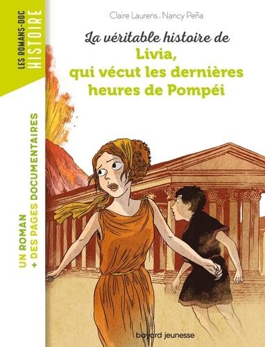 Claire Laurens et Nancy Peña - La véritable histoire de Livia, qui vécut les dernières heures de Pompéi.