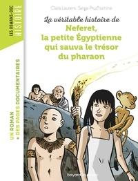 Claire Laurens et Serge Prud'Homme - La véritable histoire de Neferet, la petite Egyptienne qui sauva le trésor du pharaon.