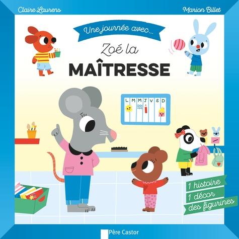 Claire Laurens et Marion Billet - Une journée avec... Zoé la maîtresse - 1 histoire, 1 décor, des figurines.