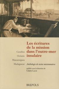 Claire Laux - Les écritures de la mission dans l'outre-mer insulaire - Caraïbes - Océanie - Mascareignes - Madagascar.