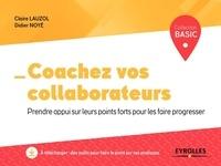 Claire Lauzol et Didier Noyé - Coachez vos collaborateurs - Prendre appui sur leurs points forts pour les faire progresser.