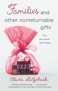 Claire Lazebnik - Families and Other Nonreturnable Gifts.