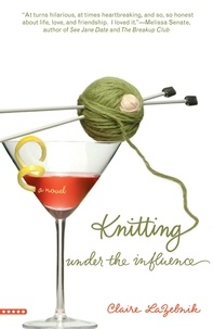 Claire Lazebnik - Knitting Under the Influence.