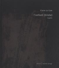 Claire Le Cam - L'enfant (triste) - Tragédie.