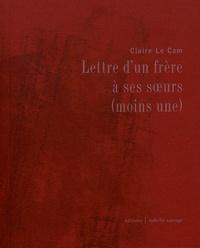 Claire Le Cam - Lettre d'un frère à ses soeurs (moins une).