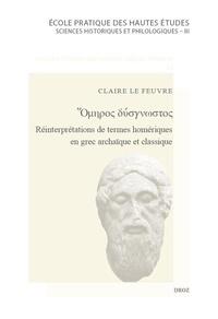Claire Le Feuvre - Omhpos uo - Réinterprétations de termes homériques en grec archaïque et classique.