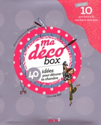 Claire Le Gal et Alexia Rosanis - Ma déco box - 40 idées pour décorer ta chambre.