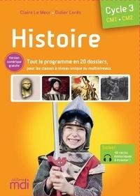 Claire Le Meur et Didier Lorès - Histoire Cycle 3 CM1-CM2 - Tout le programme clé en main en 20 dossiers, pour les classes à niveau unique ou multiniveaux.