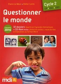 Questionner le monde Cycle 2 CP-CE1-CE2- Programme 2016 - Claire Le Meur |