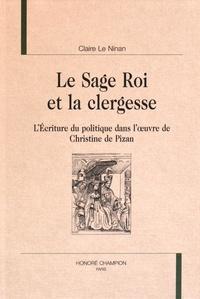 Claire Le Ninan - Le Sage Roi et la clergesse - L'écriture du politique dans l'œuvre de Christine de Pizan.