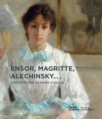 Téléchargement des livres audio les plus vendus Ensor, Magritte, Alechinsky...  - Chefs-d'oeuvre du Musée d'Ixelles 9782862667775 par Claire Leblanc