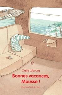 Claire Lebourg - Bonnes vacances, Mousse !.