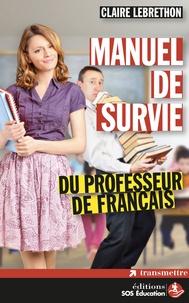 Claire Lebrethon - Manuel de survie du professeur de français.